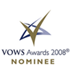 VOWS AWARDS 2008 NOMINEE